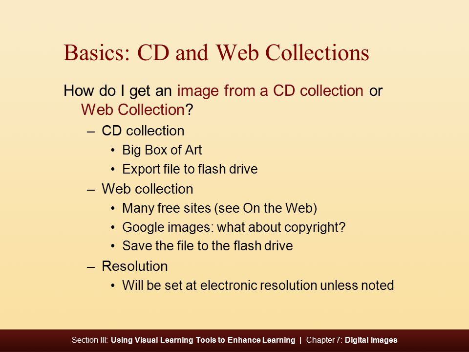 Section III: Using Visual Learning Tools to Enhance Learning | Chapter 7: Digital Images Basics: CD and Web Collections How do I get an image from a CD collection or Web Collection.