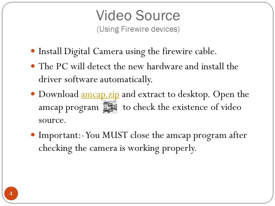 Install Digital Camera using the firewire cable.