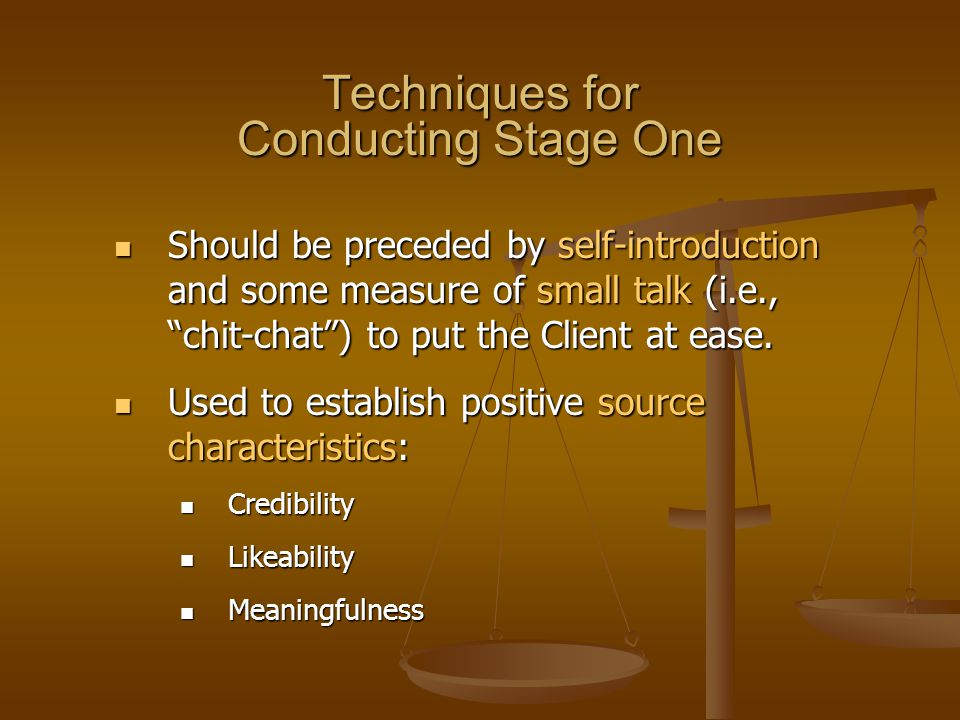 """Techniques for Conducting Stage One Should be preceded by self-introduction and some measure of small talk (i.e., """"chit-chat"""") to put the Client at ea"""