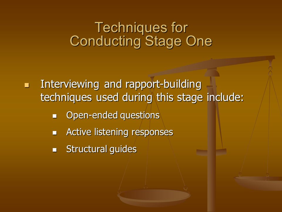 Techniques for Conducting Stage One Interviewing and rapport-building techniques used during this stage include: Interviewing and rapport-building tec