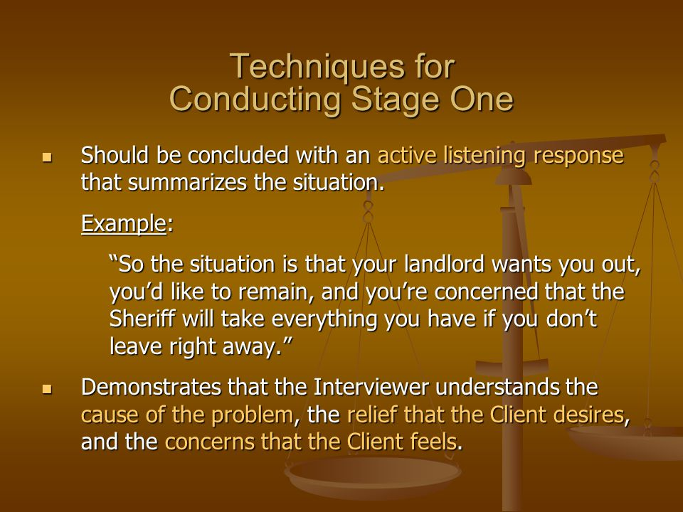 Techniques for Conducting Stage One Should be concluded with an active listening response that summarizes the situation. Should be concluded with an a