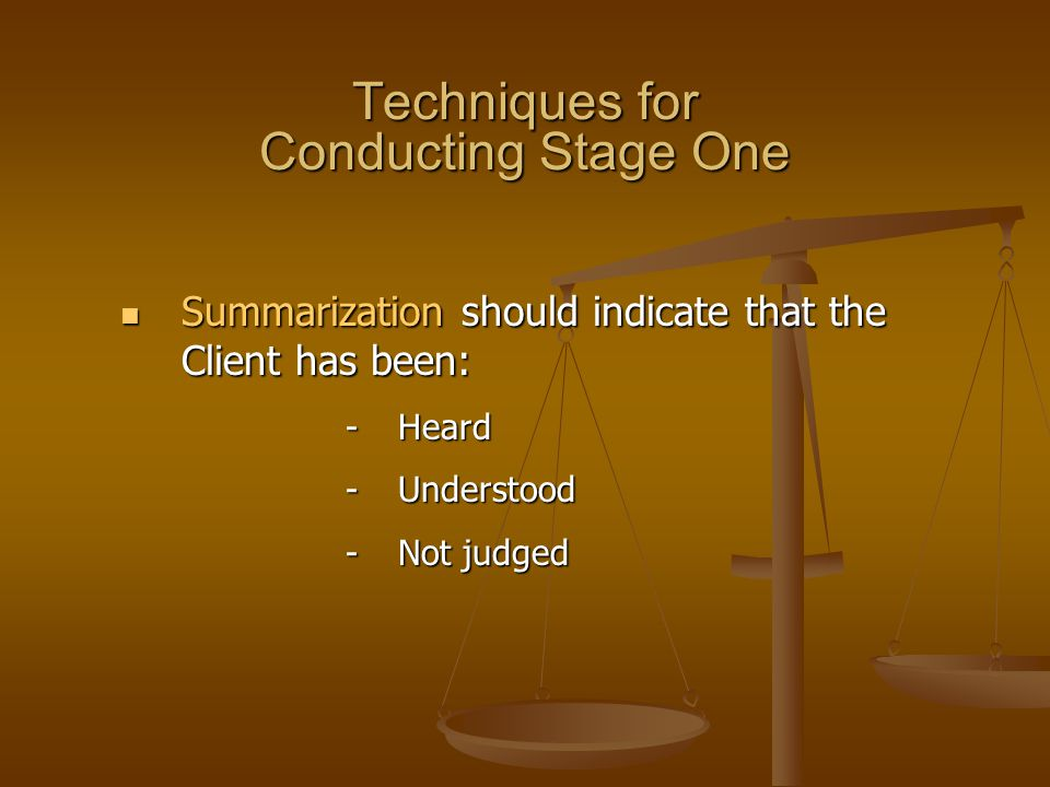 Techniques for Conducting Stage One Summarization should indicate that the Client has been: Summarization should indicate that the Client has been: -H