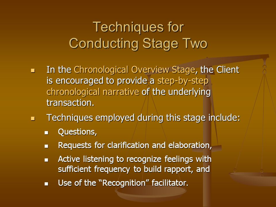 Techniques for Conducting Stage Two In the Chronological Overview Stage, the Client is encouraged to provide a step-by-step chronological narrative of