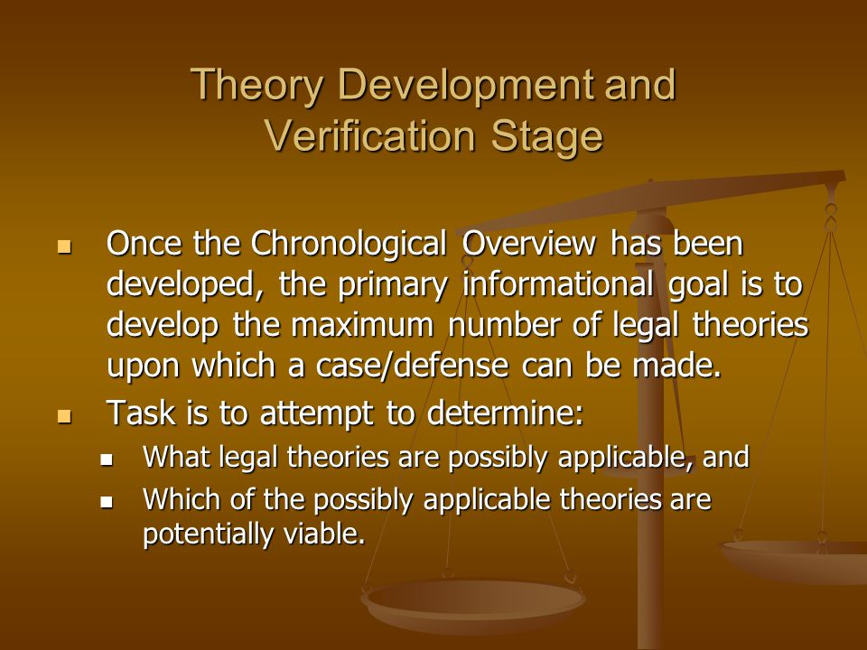 Theory Development and Verification Stage Once the Chronological Overview has been developed, the primary informational goal is to develop the maximum