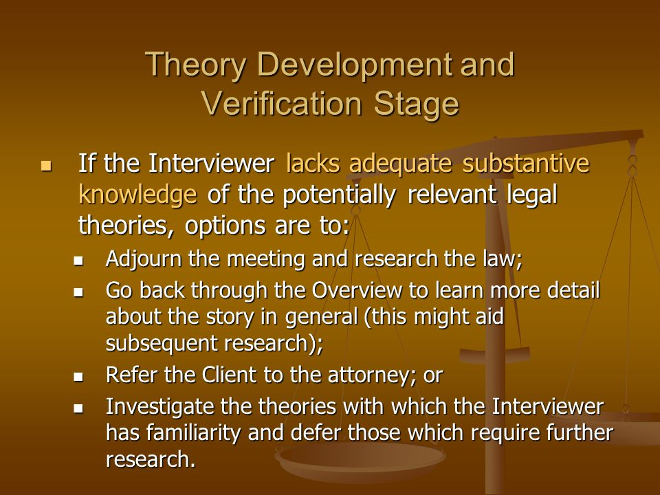 Theory Development and Verification Stage If the Interviewer lacks adequate substantive knowledge of the potentially relevant legal theories, options