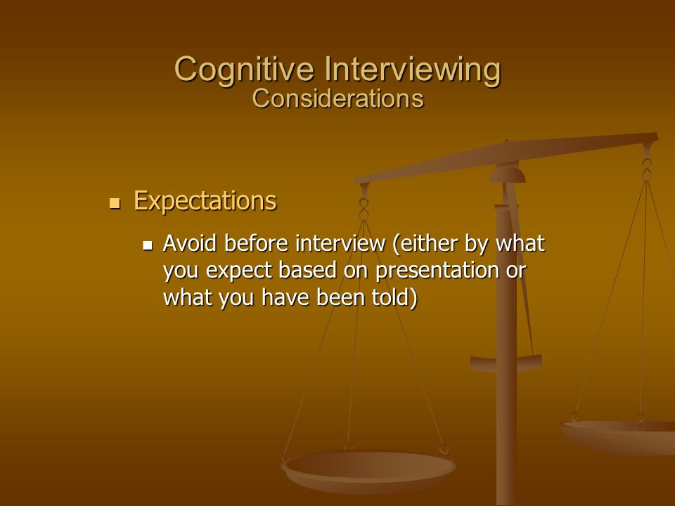 Expectations Expectations Avoid before interview (either by what you expect based on presentation or what you have been told) Avoid before interview (