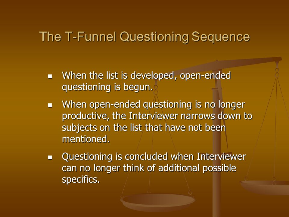The T-Funnel Questioning Sequence When the list is developed, open-ended questioning is begun. When the list is developed, open-ended questioning is b