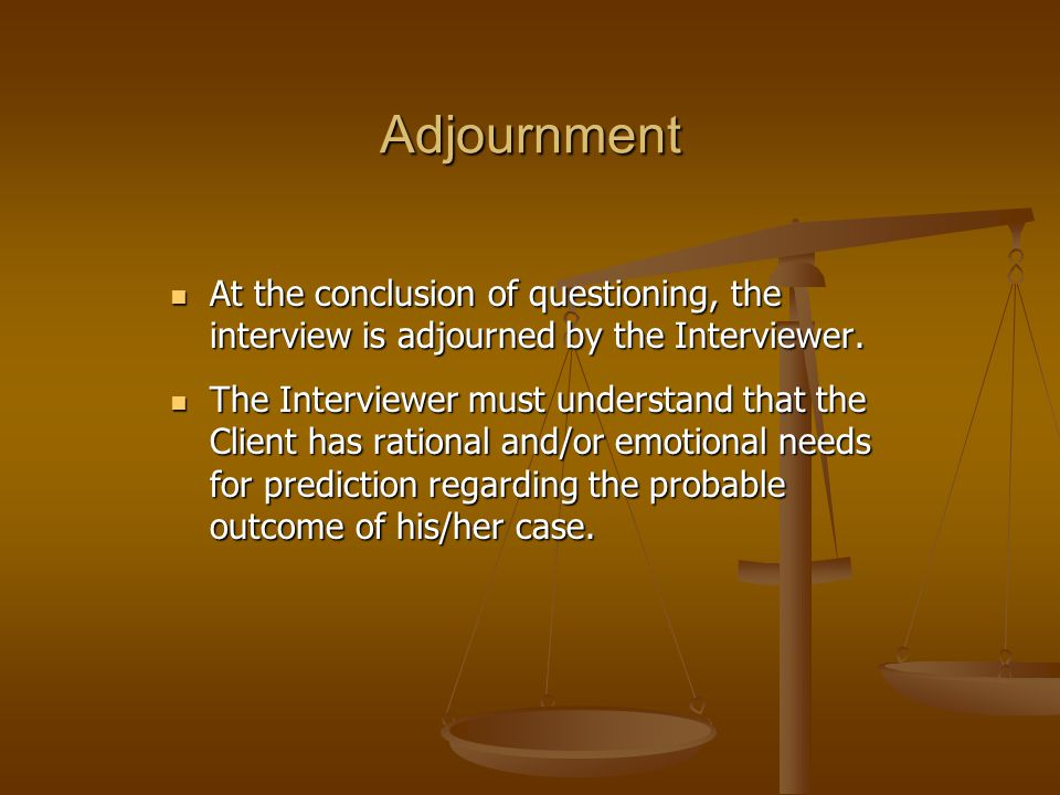Adjournment At the conclusion of questioning, the interview is adjourned by the Interviewer. At the conclusion of questioning, the interview is adjour
