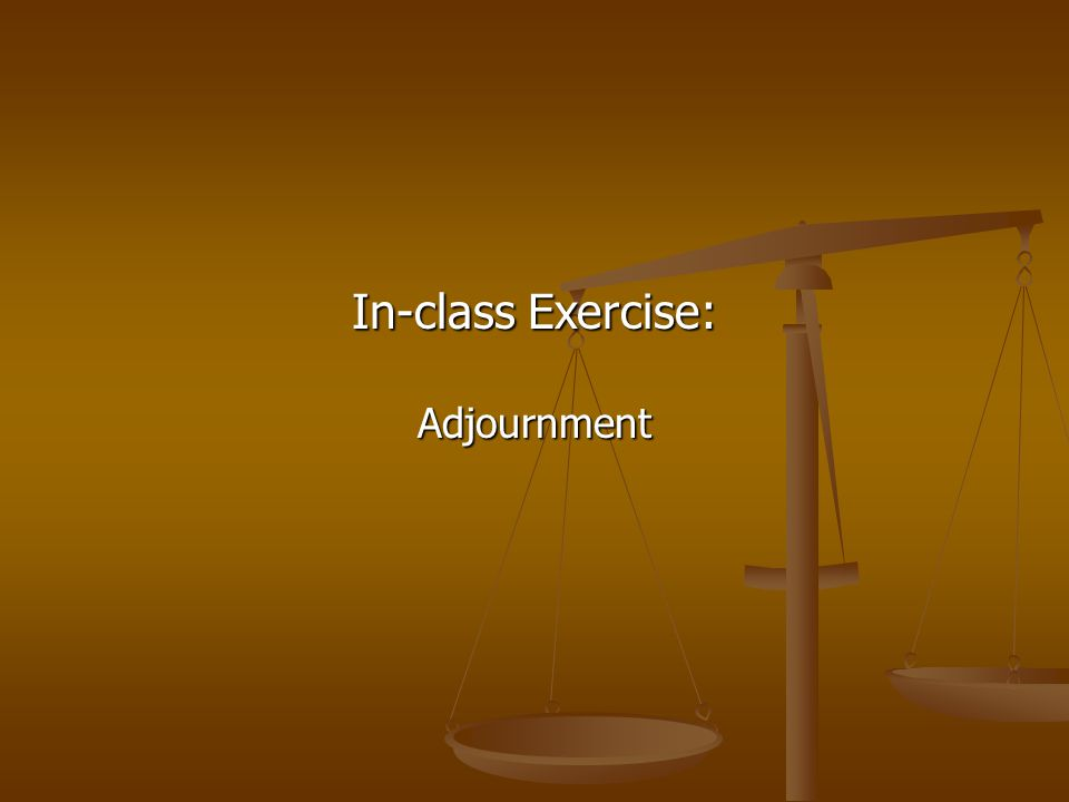 In-class Exercise: Adjournment