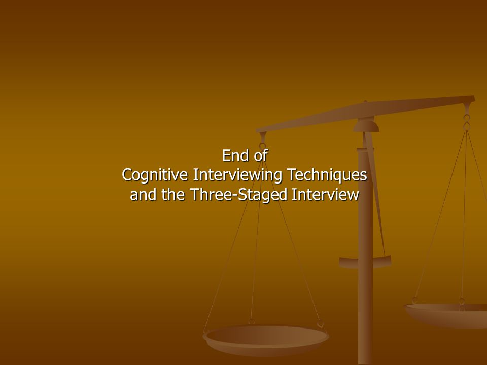 End of Cognitive Interviewing Techniques and the Three-Staged Interview