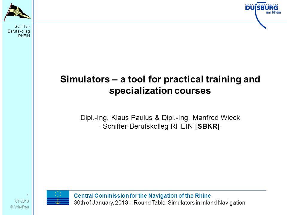 Schiffer- Berufskolleg RHEIN 01-2013 © Wie/Pau Simulators – a tool for practical training and specialization courses 1 Dipl.-Ing.