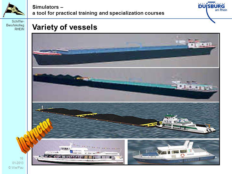 Schiffer- Berufskolleg RHEIN 01-2013 © Wie/Pau Simulators – a tool for practical training and specialization courses 16 Variety of vessels