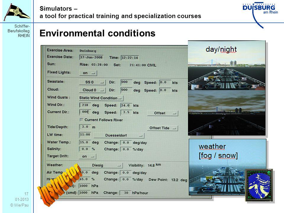Schiffer- Berufskolleg RHEIN 01-2013 © Wie/Pau Simulators – a tool for practical training and specialization courses 17 Environmental conditions