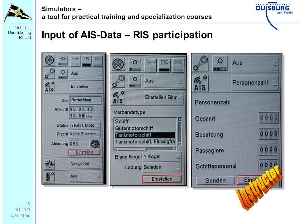 Schiffer- Berufskolleg RHEIN 01-2013 © Wie/Pau Simulators – a tool for practical training and specialization courses 18 Input of AIS-Data – RIS participation