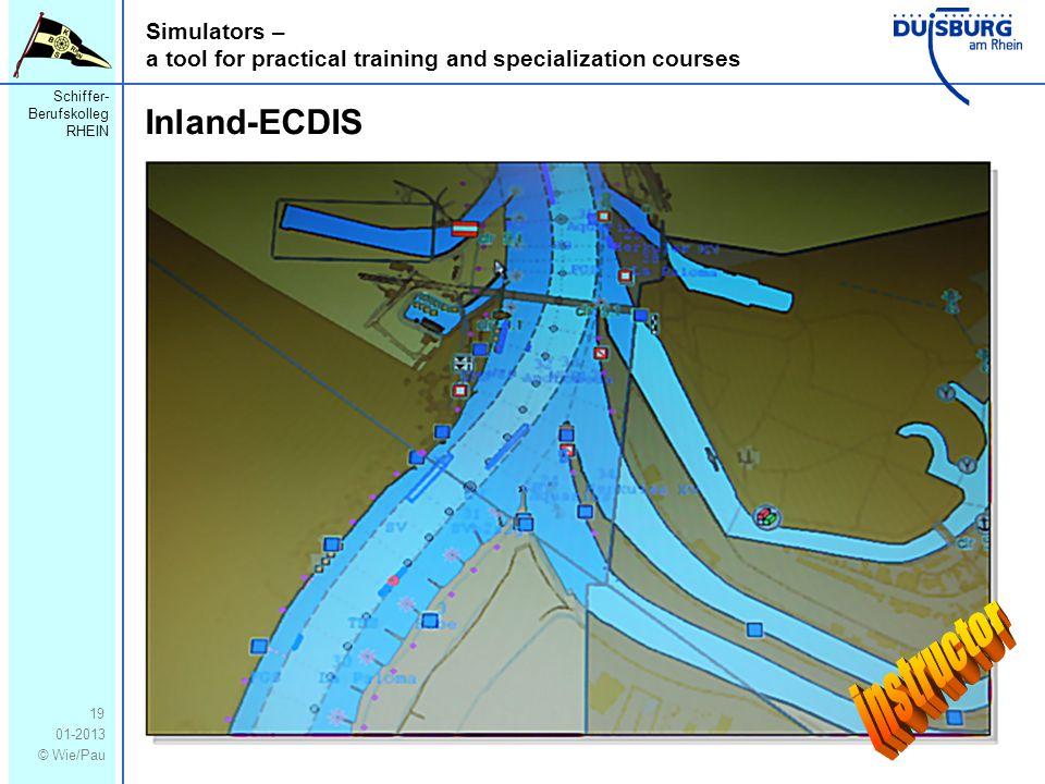 Schiffer- Berufskolleg RHEIN 01-2013 © Wie/Pau Simulators – a tool for practical training and specialization courses 19 Inland-ECDIS