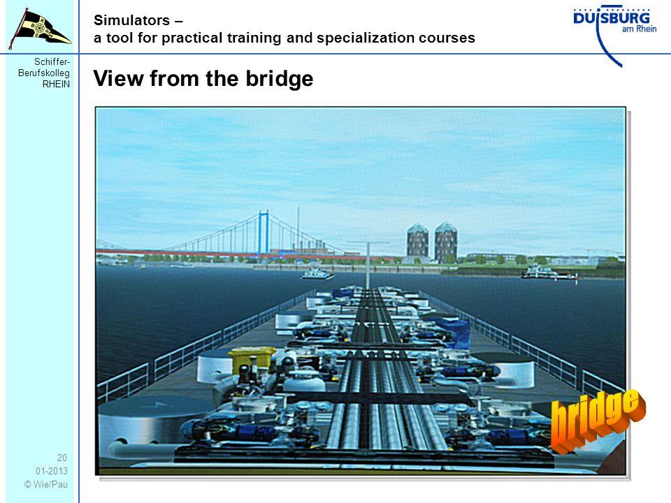 Schiffer- Berufskolleg RHEIN 01-2013 © Wie/Pau Simulators – a tool for practical training and specialization courses 20 View from the bridge