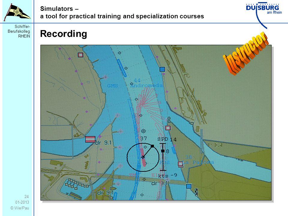 Schiffer- Berufskolleg RHEIN 01-2013 © Wie/Pau Simulators – a tool for practical training and specialization courses 24 Recording