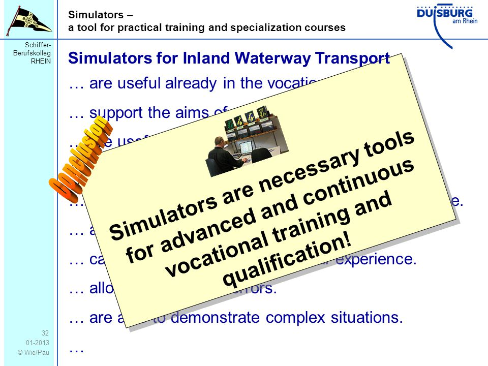 Schiffer- Berufskolleg RHEIN 01-2013 © Wie/Pau Simulators – a tool for practical training and specialization courses 32 … are useful already in the vo