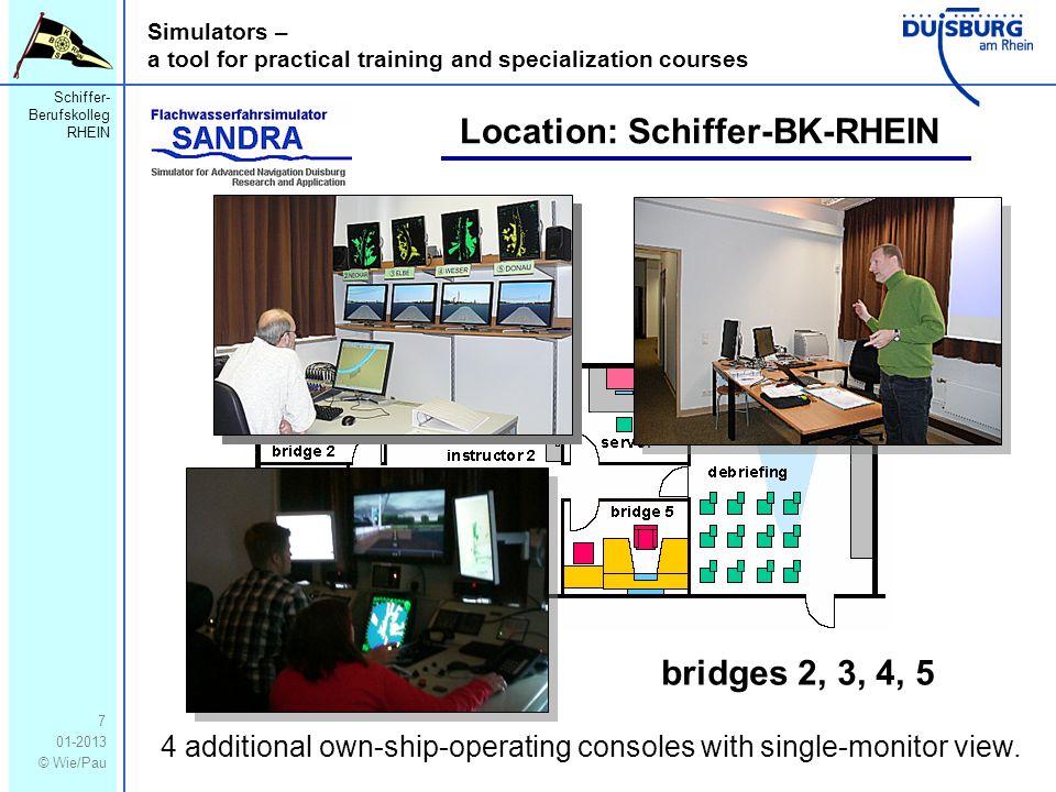 Schiffer- Berufskolleg RHEIN 01-2013 © Wie/Pau Simulators – a tool for practical training and specialization courses 7 Location: Schiffer-BK-RHEIN bridges 2, 3, 4, 5 4 additional own-ship-operating consoles with single-monitor view.