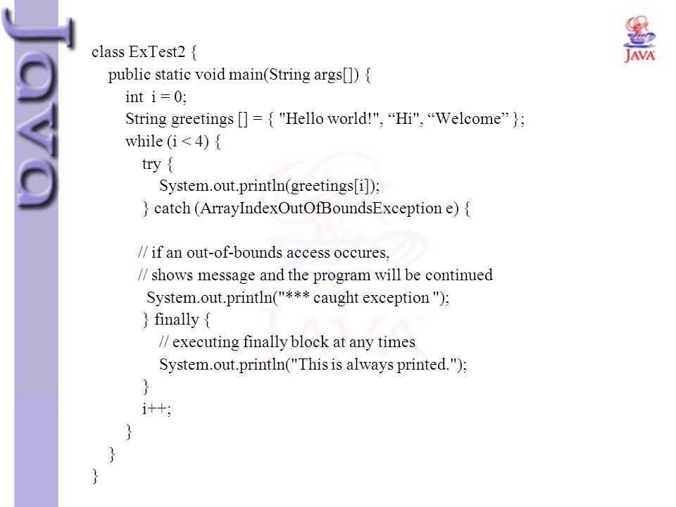 class ExTest2 { public static void main(String args[]) { int i = 0; String greetings [] = {