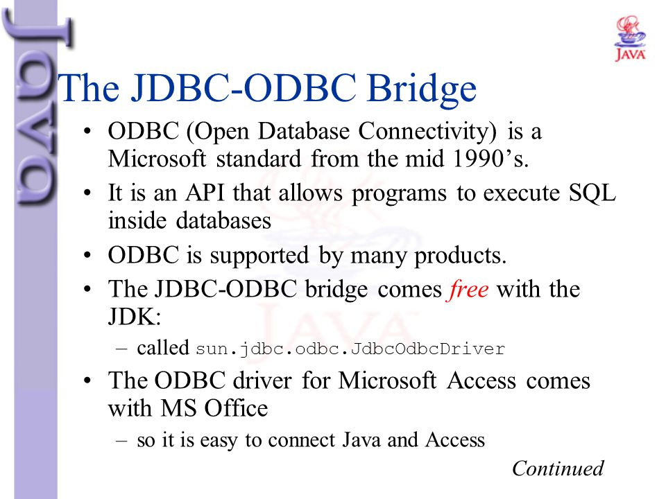 The JDBC-ODBC Bridge ODBC (Open Database Connectivity) is a Microsoft standard from the mid 1990's. It is an API that allows programs to execute SQL i