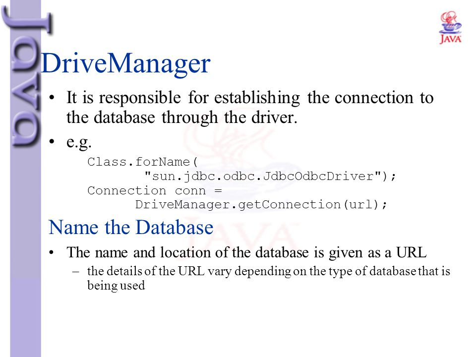 DriveManager It is responsible for establishing the connection to the database through the driver. e.g. Class.forName(