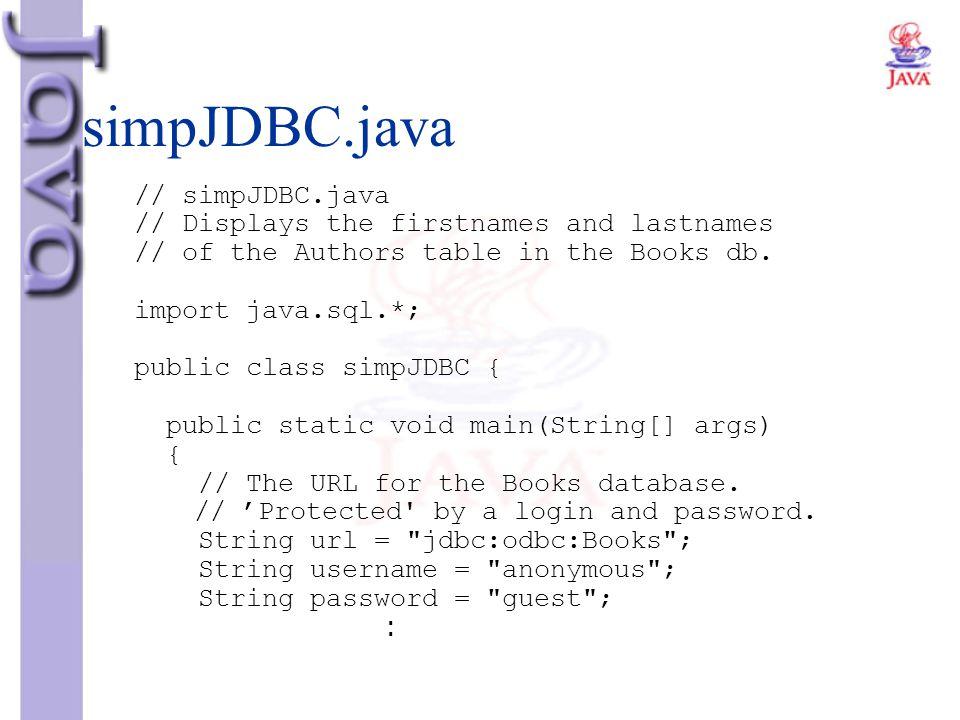simpJDBC.java // simpJDBC.java // Displays the firstnames and lastnames // of the Authors table in the Books db. import java.sql.*; public class simpJ