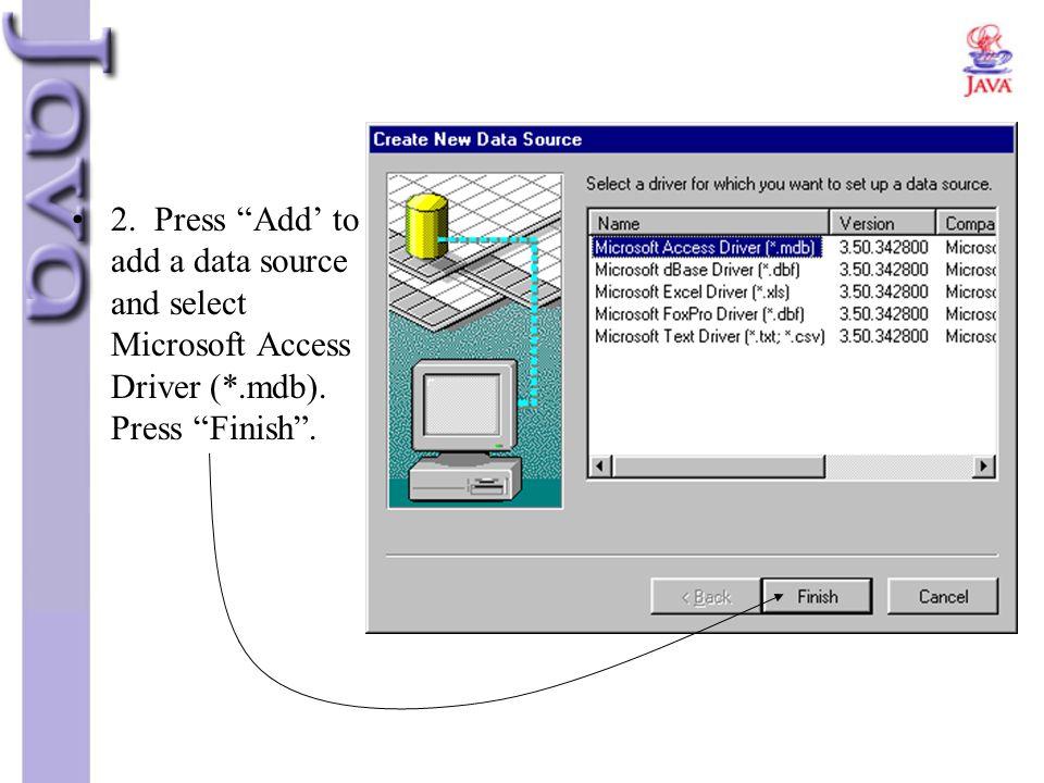 "2. Press ""Add' to add a data source and select Microsoft Access Driver (*.mdb). Press ""Finish""."