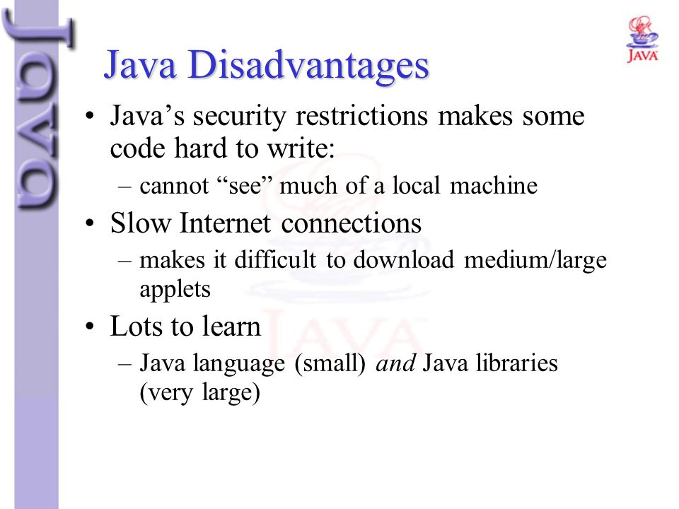 """Java's security restrictions makes some code hard to write: –cannot """"see"""" much of a local machine Slow Internet connections –makes it difficult to dow"""