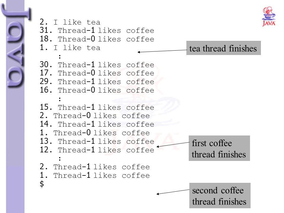 2. I like tea 31. Thread-1 likes coffee 18. Thread-0 likes coffee 1. I like tea : 30. Thread-1 likes coffee 17. Thread-0 likes coffee 29. Thread-1 lik