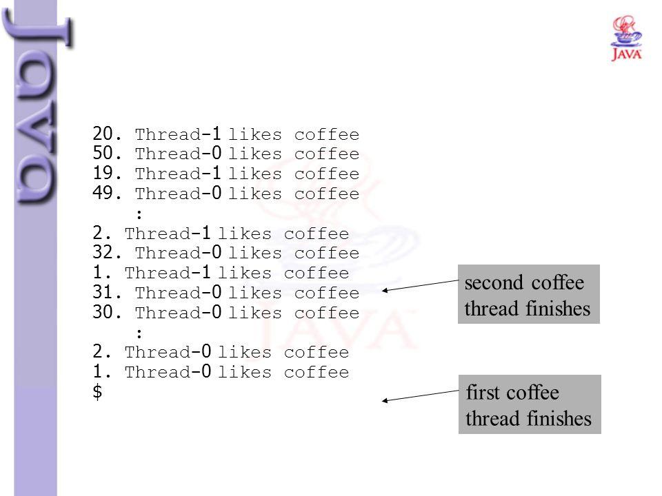 20. Thread-1 likes coffee 50. Thread-0 likes coffee 19. Thread-1 likes coffee 49. Thread-0 likes coffee : 2. Thread-1 likes coffee 32. Thread-0 likes