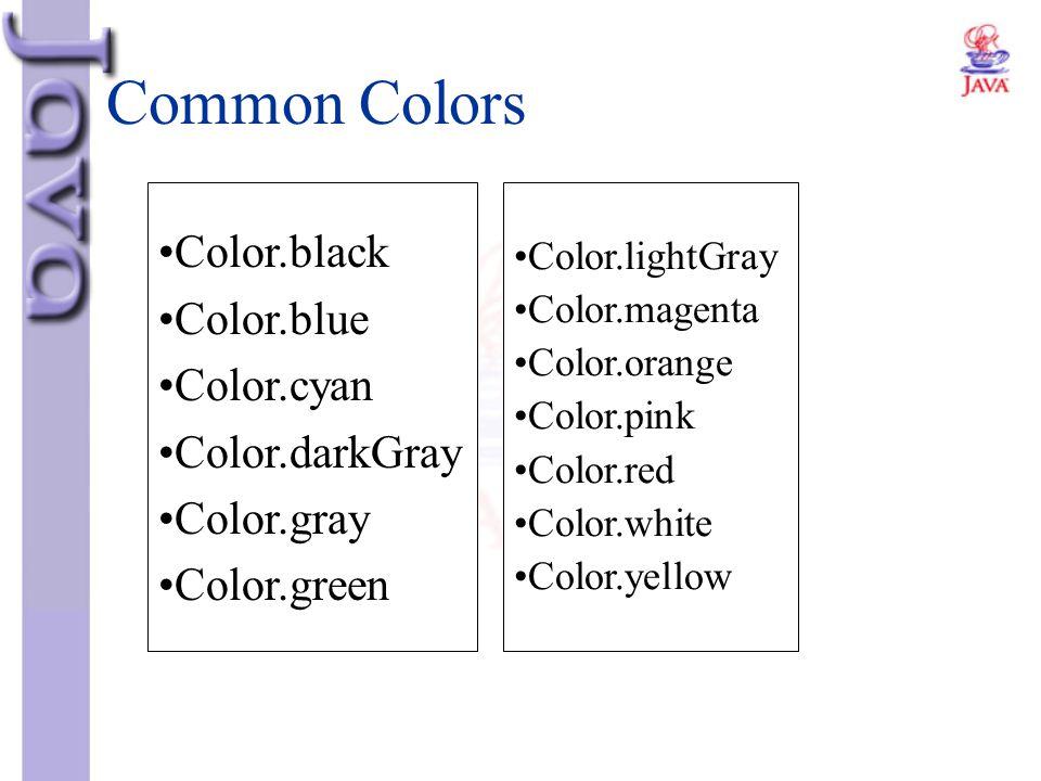 Common Colors Color.lightGray Color.magenta Color.orange Color.pink Color.red Color.white Color.yellow Color.black Color.blue Color.cyan Color.darkGra