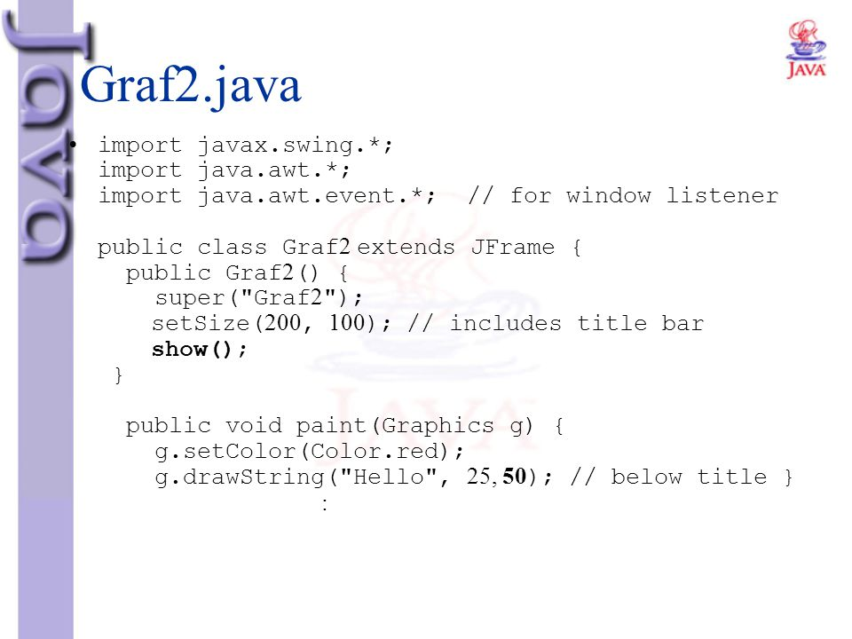 Graf2.java import javax.swing.*; import java.awt.*; import java.awt.event.*; // for window listener public class Graf2 extends JFrame { public Graf2()