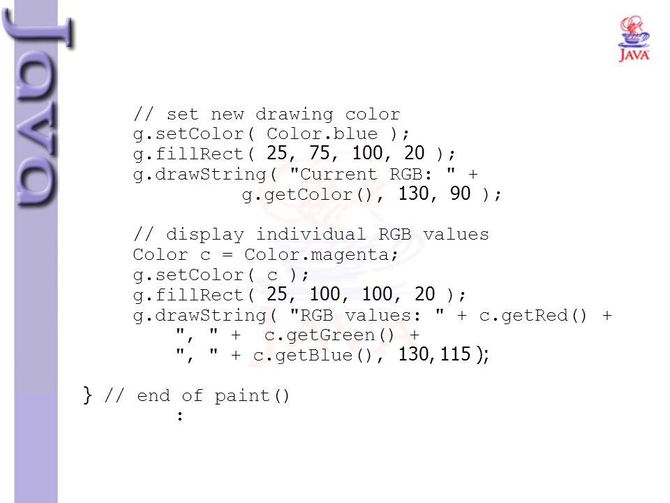 // set new drawing color g.setColor( Color.blue ); g.fillRect( 25, 75, 100, 20 ); g.drawString(