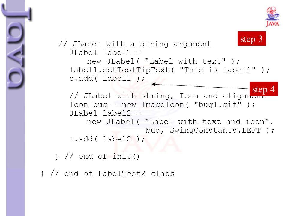// JLabel with a string argument JLabel label1 = new JLabel(