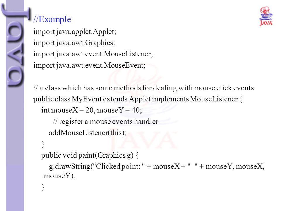 //Example import java.applet.Applet; import java.awt.Graphics; import java.awt.event.MouseListener; import java.awt.event.MouseEvent; // a class which