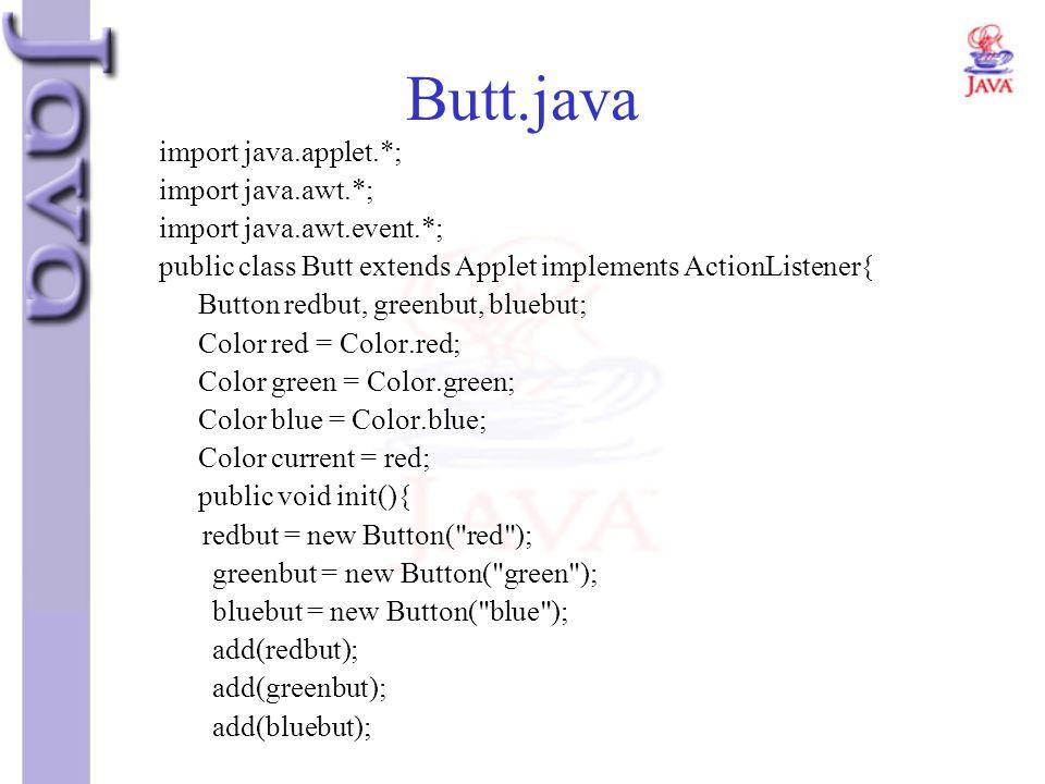 Butt.java import java.applet.*; import java.awt.*; import java.awt.event.*; public class Butt extends Applet implements ActionListener{ Button redbut,