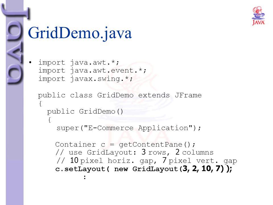 GridDemo.java import java.awt.*; import java.awt.event.*; import javax.swing.*; public class GridDemo extends JFrame { public GridDemo() { super(