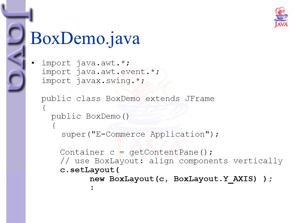 BoxDemo.java import java.awt.*; import java.awt.event.*; import javax.swing.*; public class BoxDemo extends JFrame { public BoxDemo() { super(