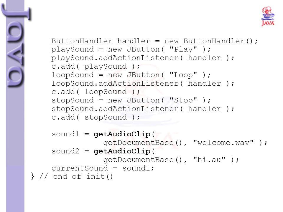 ButtonHandler handler = new ButtonHandler(); playSound = new JButton(