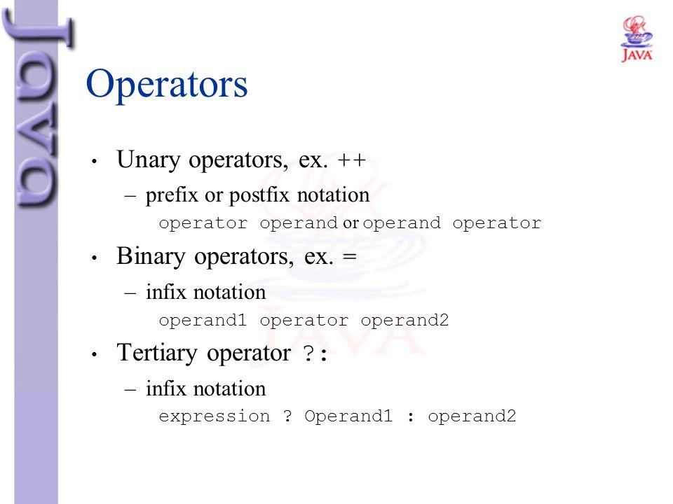 Operators Unary operators, ex. ++ –prefix or postfix notation operator operand or operand operator Binary operators, ex. = –infix notation operand1 op