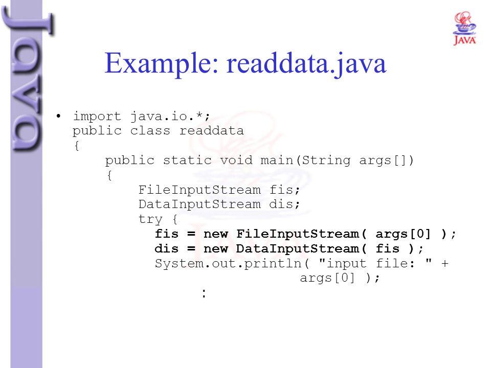 Example: readdata.java import java.io.*; public class readdata { public static void main(String args[]) { FileInputStream fis; DataInputStream dis; tr