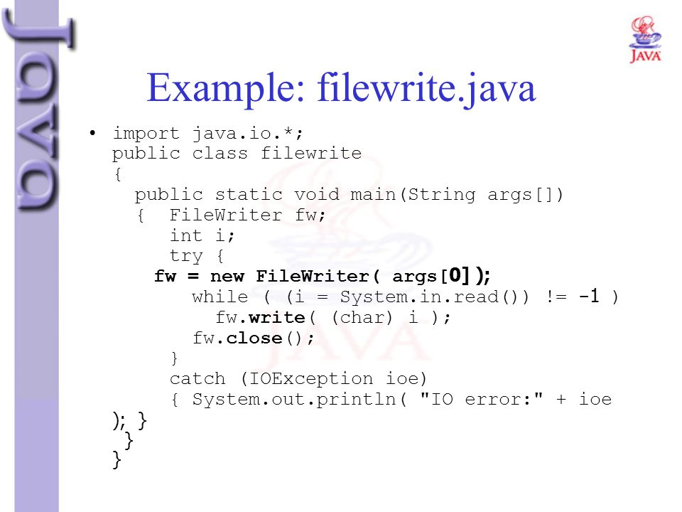 Example: filewrite.java import java.io.*; public class filewrite { public static void main(String args[]) { FileWriter fw; int i; try { fw = new FileW