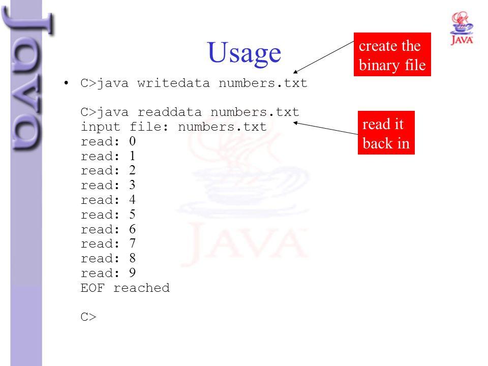 Usage C>java writedata numbers.txt C>java readdata numbers.txt input file: numbers.txt read: 0 read: 1 read: 2 read: 3 read: 4 read: 5 read: 6 read: 7