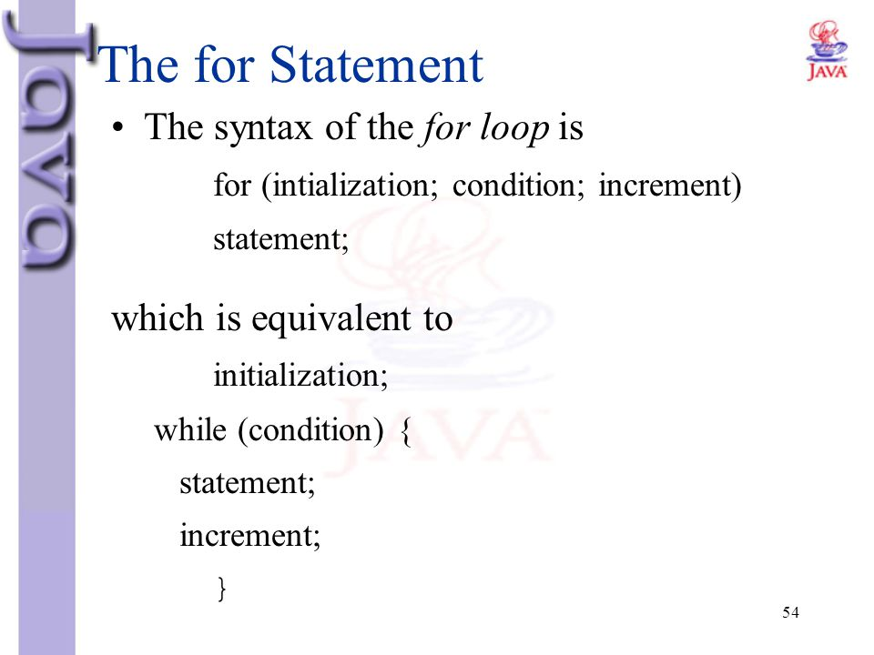 54 The for Statement The syntax of the for loop is for (intialization; condition; increment) statement; which is equivalent to initialization; while (