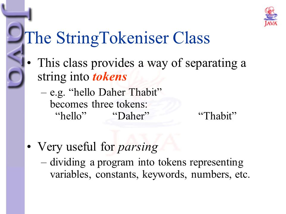 """The StringTokeniser Class This class provides a way of separating a string into tokens –e.g. """"hello Daher Thabit"""" becomes three tokens: """"hello""""""""Daher"""""""