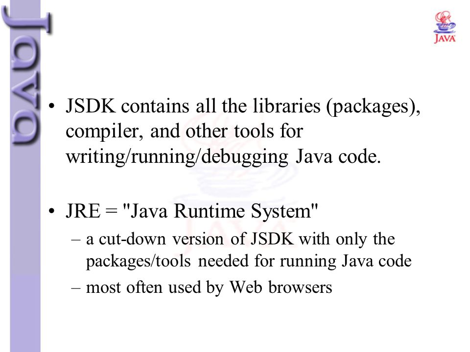 JSDK contains all the libraries (packages), compiler, and other tools for writing/running/debugging Java code. JRE =