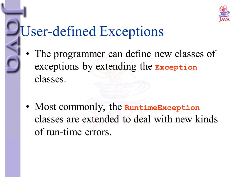 User-defined Exceptions The programmer can define new classes of exceptions by extending the Exception classes. Most commonly, the RuntimeException cl