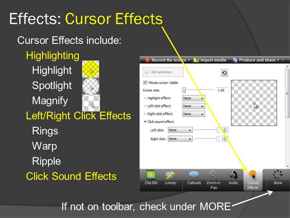 Effects: Cursor Effects Cursor Effects include: Highlighting Highlight Spotlight Magnify Left/Right Click Effects Rings Warp Ripple Click Sound Effects If not on toolbar, check under MORE