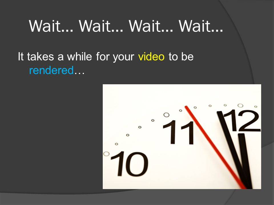 Wait… Wait… It takes a while for your video to be rendered…
